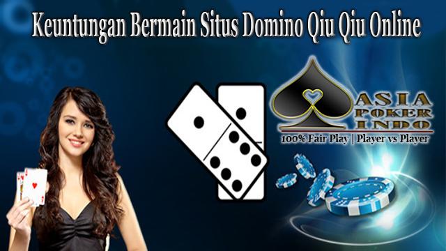 Keuntungan Bermain Situs Domino Qiu Qiu Online